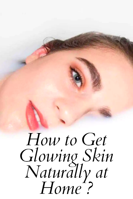 How to Get Glowing Skin Naturally at Home ?