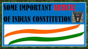 SOME IMPOTANT ARTICLE OF INDIAN CONSTITUTION