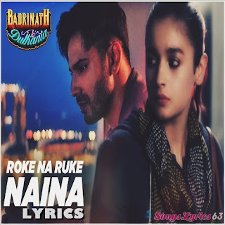 Roke Na Ruke Naina Lyrics Badrinath Ki Dulhania [2017]