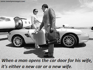 When a man opens the car door for his wife, it's either a new car or a new wife.