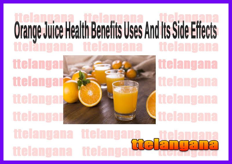 Orange Juice Health Benefits Uses And Its Side Effects