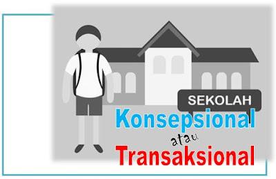 Sekolah Konsepsional atau Transaksional
