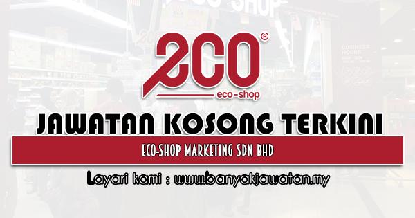 Jawatan Kosong 2021 di Eco-Shop Marketing Sdn Bhd