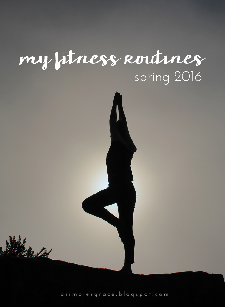 My Current Fitness Routines | Spring 2016 - A Simpler Grace - the workout routines I'm doing to tone up this spring.