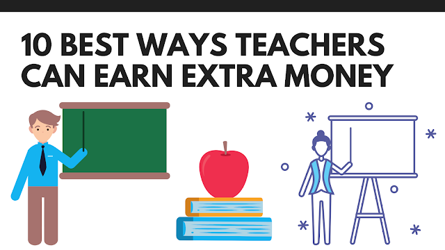 10 best ways teachers can earn extra money, extra income fro teachers, how teacher can earn extra money, extra money for teachers
