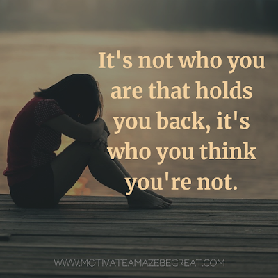 "Super Motivational Quotes: ""It's not who you are that holds you back, it's who you think you're not."""