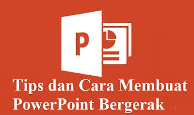 Tips dan Cara Membuat PowerPoint Bergerak
