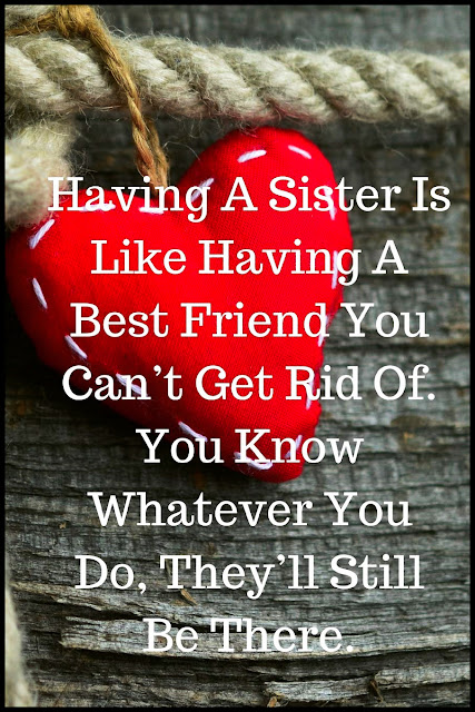 Having A Sister Is Like Having A Best Friend You Can't Get Rid Of. You Know Whatever You Do, They'll Still Be There. #quotes #bestfriend #sister #relatable #inspirational #bff