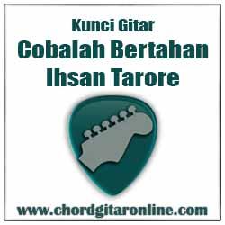 Chord Ihsan Tarore Cobalah Bertahan