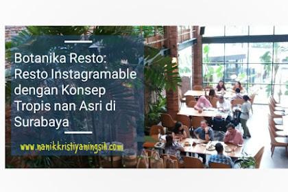 Botanika Resto: Resto Instagramable dengan Konsep Tropis nan Asri di Surabaya