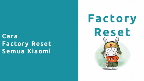 Cara Factory Reset Xiaomi Mudah Tanpa Ribet