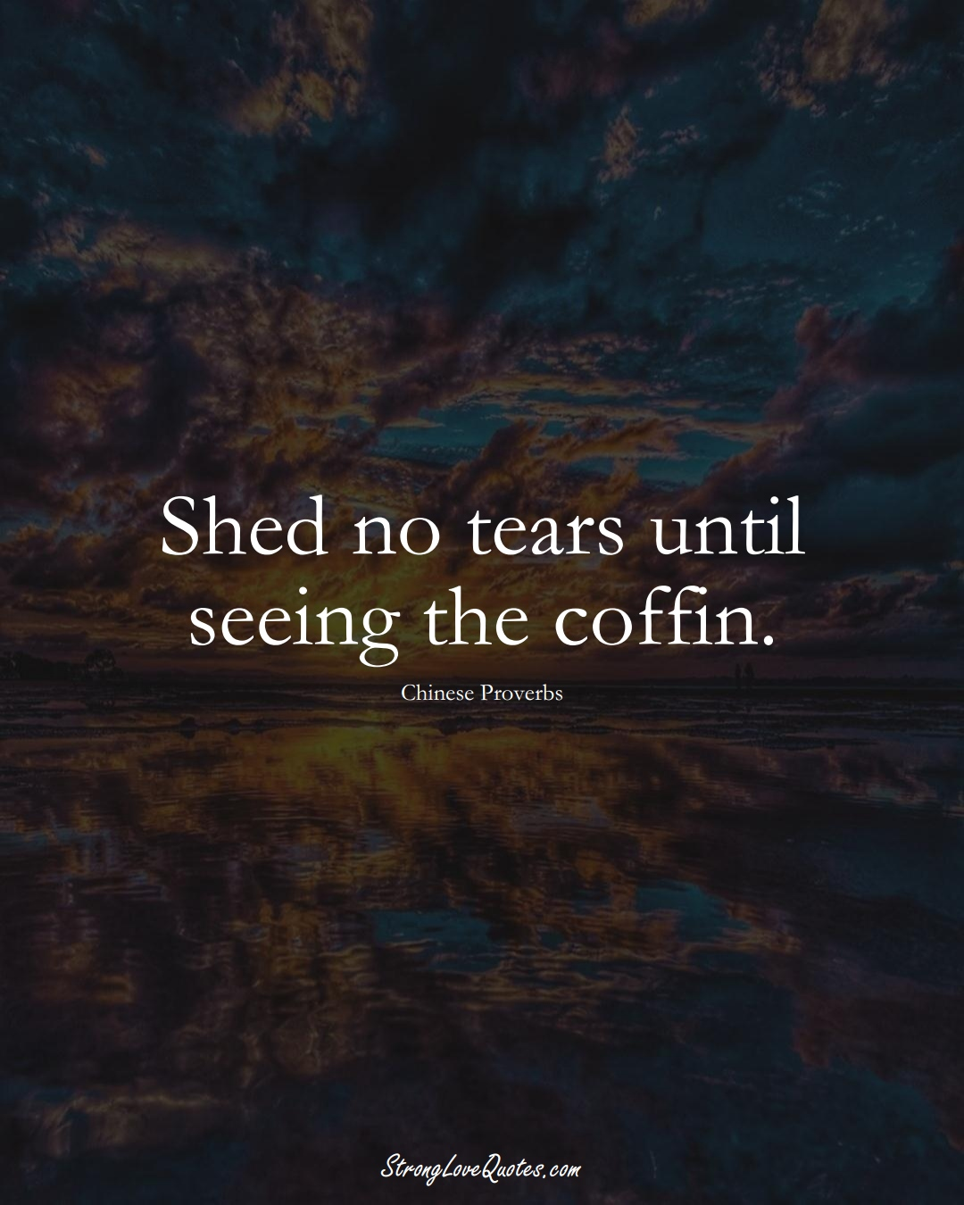 Shed no tears until seeing the coffin. (Chinese Sayings);  #AsianSayings