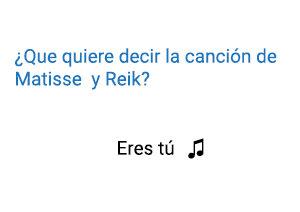 Significado de la canción Eres Tú Matisse Reik.