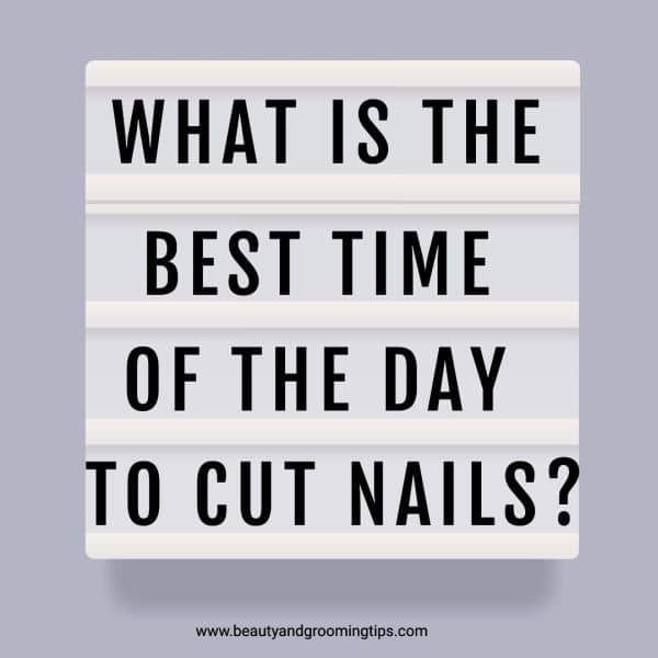 what is the best time of the day to cut your nails?