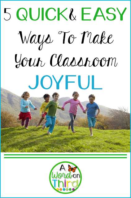 5 Quick & Easy Ways To Make Your Classroom Joyful by A Word On Third