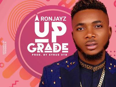 Download music:- Ronjayz - Upgrade