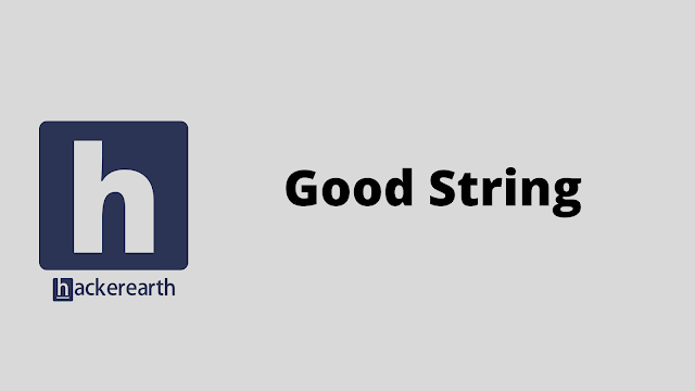 HackerEarth Good String problem solution