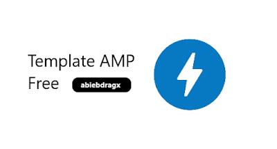 Template AMP blogger gratis valid downlaod amp blogspot wordpress Template web blog AMP premium gratis untuk meningkatkan pengunjung organik dan penghasilan dari internet. Template responsive, user friendly, template blog mobile. Template super cepat. Template blog gratis. Abiebdragx