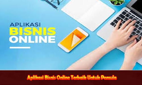 Aplikasi Bisnis Online Terbaik Untuk Pemula