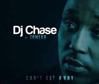 DJ Chase – Can't Get Away (feat. Zameka)
