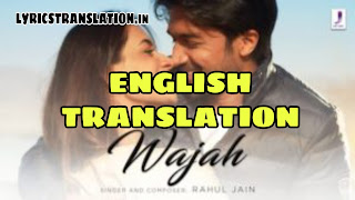 Wajah Lyrics | Meaning | in english -Rahul Jain