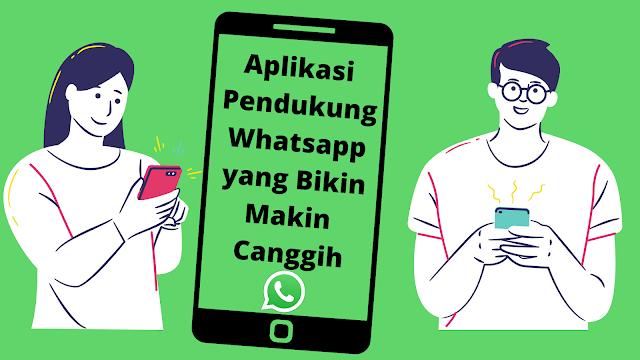 aplikasi pendukung whatsapp yang bikin makin canggih