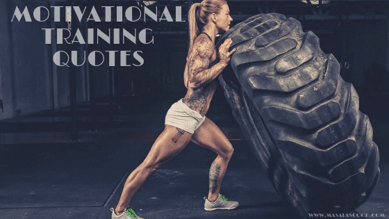 Motivational Training Quotes. Here comes the Sweetest of it all you have been waiting for. So just enjoy them and make sure you comment at the end of it all.