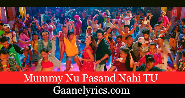 Oh Meri Mummy nu Pasand Nahi tu Song Lyrics in Hindi-gaanelyrics