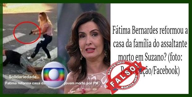 Fátima Bernardes reforma casa da família do assaltante morto por MÃE PM - FALSO
