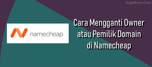 Cara Transfer atau Ganti Owner / Pemilik Domain di Namecheap