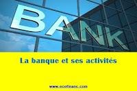 la banque et ses activités  : La réception des fonds du public, Les opérations de crédit et Les moyens de paiement et leur gestion