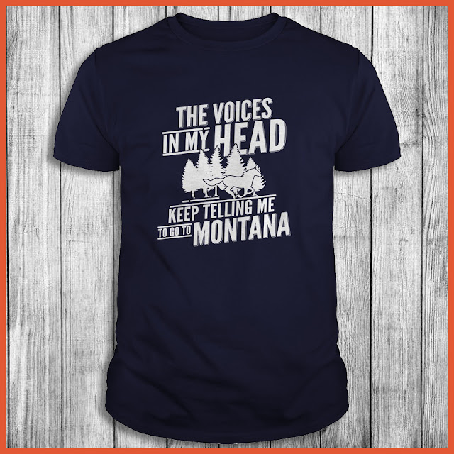 The Voices In My Head Keep Telling Me To Go To Montana Shirt