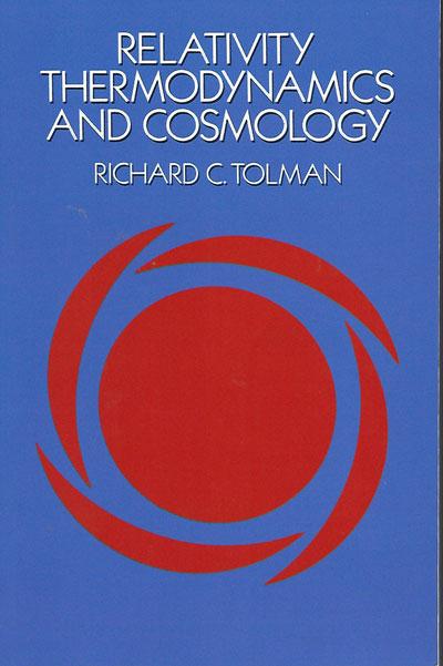 Relativity Thermodynamics and Cosmology by Richard Tolman, 1934 edition