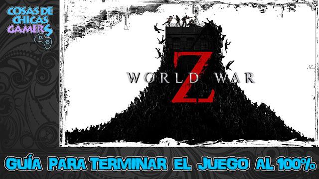 Guía para completar World War Z (Guerra Mundial Z)