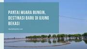 Pantai Muara Bungin, Destinasi Baru di Ujung Bekasi