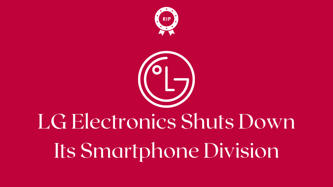 LG Electronics Shuts Down Its Smartphone Division - Moniedism