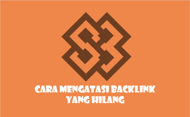 Cara Mengatasi atau Mengembalikan Backlink yang Hilang