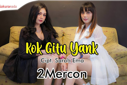 Lirik Lagu 2Mercon - Kok Gitu Yank