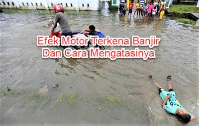 Efek Motor Terkena Banjir Dan Cara Mengatasinya