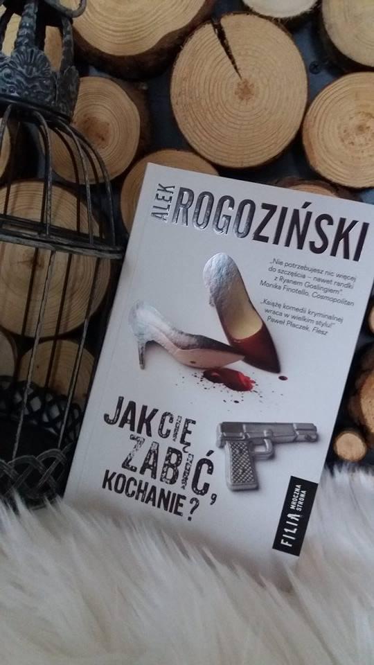 Recenzje Ksiek Jak Ci Zabi Kochanie Alek Rogoziski