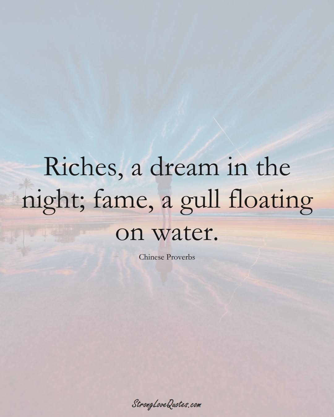 Riches, a dream in the night; fame, a gull floating on water. (Chinese Sayings);  #AsianSayings