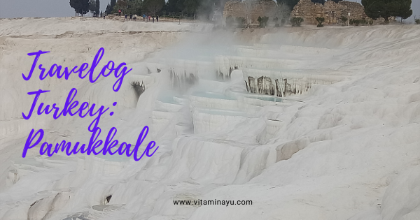 Travelog Turkey: Pamukkale