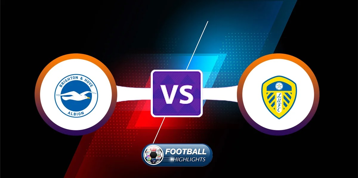 Brighton & Hove Albion vs Leeds United – Highlights