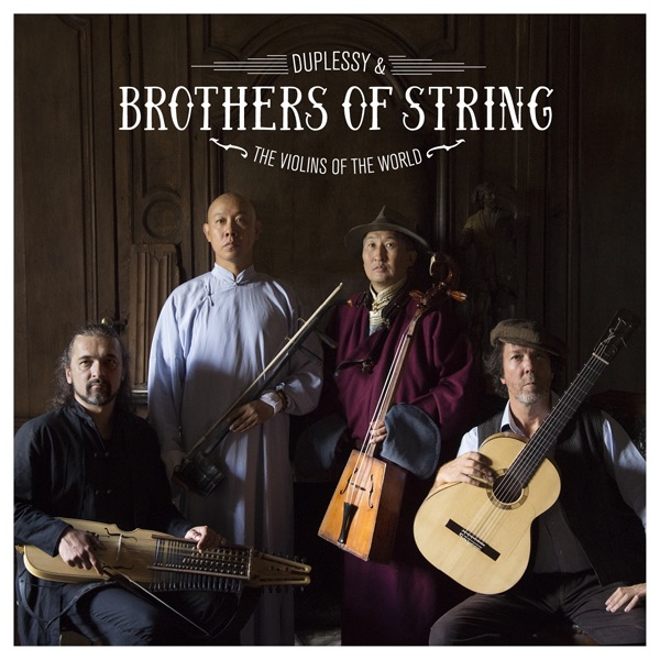 Avec Brothers Of String, Duplessy retrouve les trublions du violon, The Violins of The World.