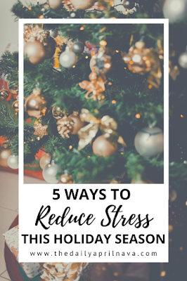 5 Ways To Reduce Stress During The Holidays - TheDailyAprilnAva