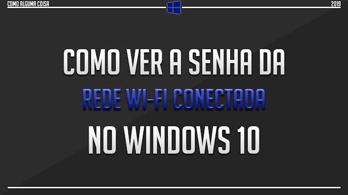 Como ver a senha da rede WiFi conectada no Windows 10