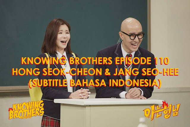 Nonton Streaming & Download Knowing Bros Episode 110 Bintang Tamu Hong Seok-cheon & Jang Seo-hee Subtitle Bahasa Indonesia