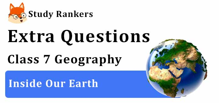Inside Our Earth Extra Questions Chapter 2 Class 7 Geography