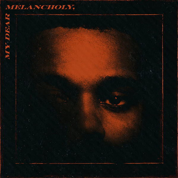 "The Weeknd >> EP ""My Dear Melancholy"" T5MnY8e"