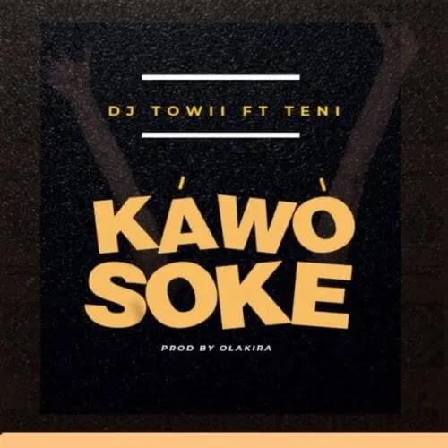 DJ Towii Kawo Soke Ft Teni  Produced By Olakira